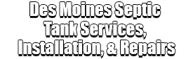 Des Moines Septic Tank Services, Installation, & Repairs Logo-We offer Septic Service & Repairs, Septic Tank Installations, Septic Tank Cleaning, Commercial, Septic System, Drain Cleaning, Line Snaking, Portable Toilet, Grease Trap Pumping & Cleaning, Septic Tank Pumping, Sewage Pump, Sewer Line Repair, Septic Tank Replacement, Septic Maintenance, Sewer Line Replacement, Porta Potty Rentals